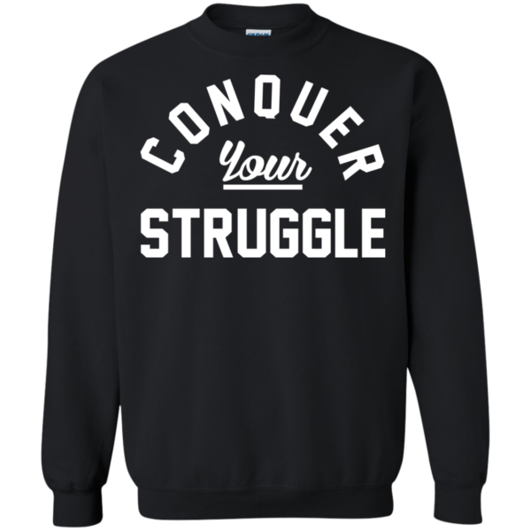 Conquer Your Struggle Shirt, Hoodie, Tank