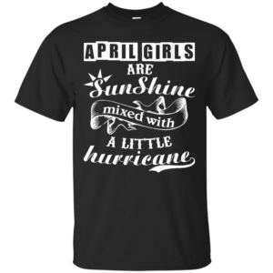 April Girls Are Sunshine Mixed With A Little Hurricane Shirt, Hoodie