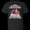 Never Underestimate A Grandma Who Listens To Ed Sheeran Shirt, Hoodie