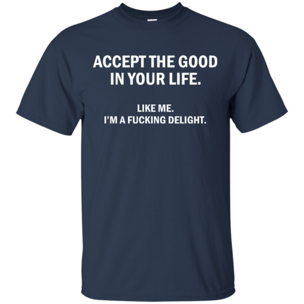 Accept The Good In Your Life Shirt, Hoodie, Tank