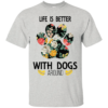 Life Is Better With Dogs Around Shirt, Hoodie, Tank
