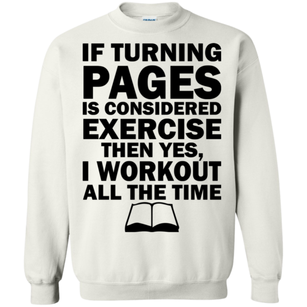 If Turning Pages Is Considered Exercise Shirt, Hoodie, Tank