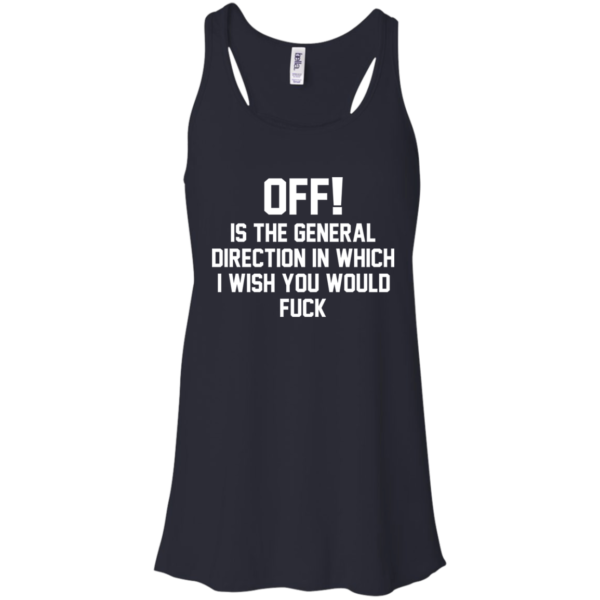 OFF – Is The General Direction In Which I Wish You Would Fuck Shirt