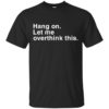 Hang On. Let Me Overthink This Shirt, Hoodie
