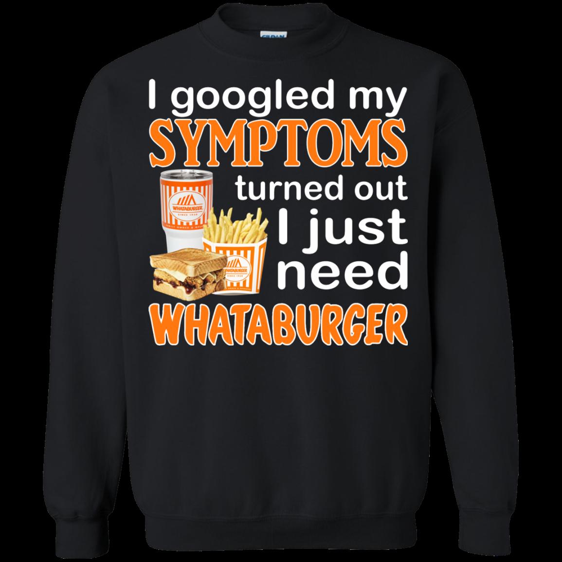 236e3e147faa7 I Googled My Symptoms Turned Out I Just Need Whataburger Shirt