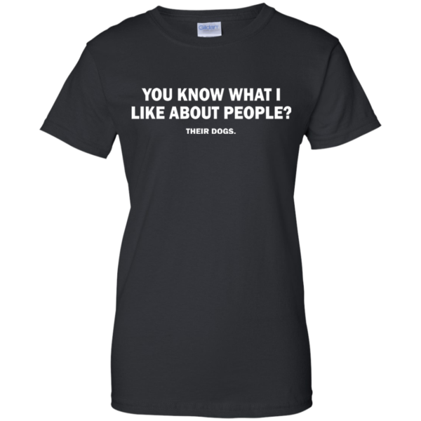 You Know What I Like About People – Their Dogs Shirt, Hoodie