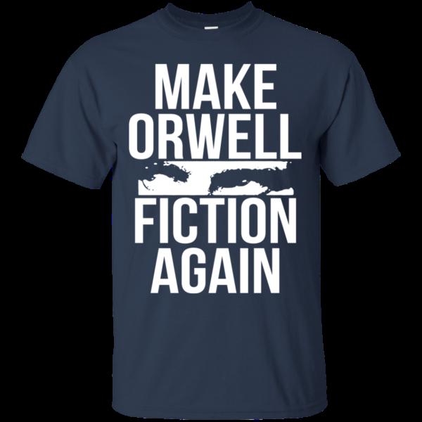 Make Orwell Fiction Again Shirt, Hoodie, Tank