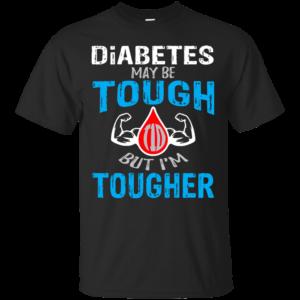 Diabetes Maybe Tough But I'm Tougher Shirt, Hoodie, Tank
