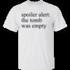 Spoiler Alert: The Tomb Was Empty Shirt, Hoodie, Tank