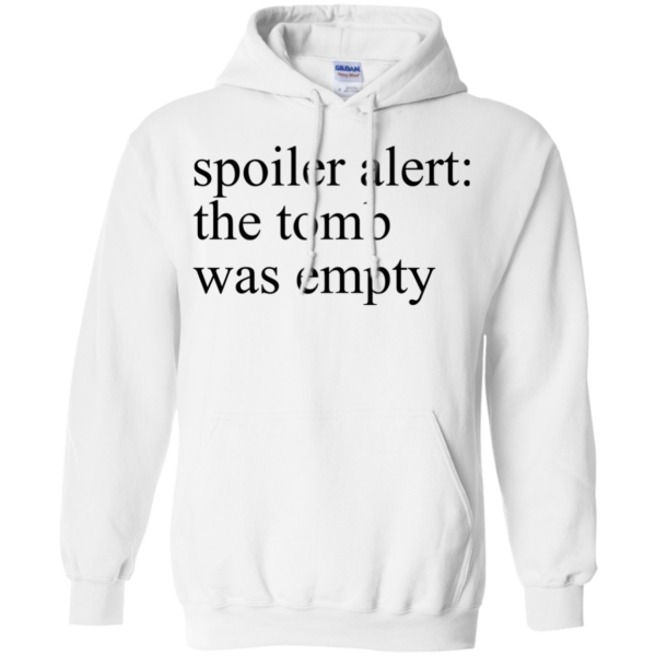 Spoiler Alert: The Tomb Was Empty Shirt, Hoodie, Tank