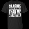 No, Honey You're Thinner Than Me Not Prettier Shirt, Hoodie