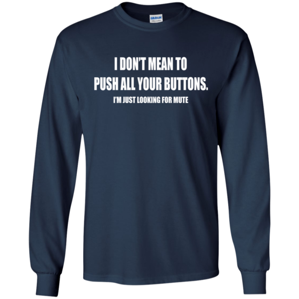 I Don't Mean To Push All Your Buttons Shirt, Hoodie, Tank