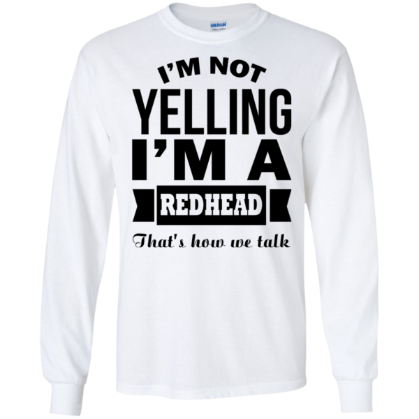 I'm Not Yelling – I'm A Redhead – That's How We Talk Shirt