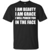 I Am Beautiful – I Am Grace I Will Punch You In The Face Shirt, Hoodie