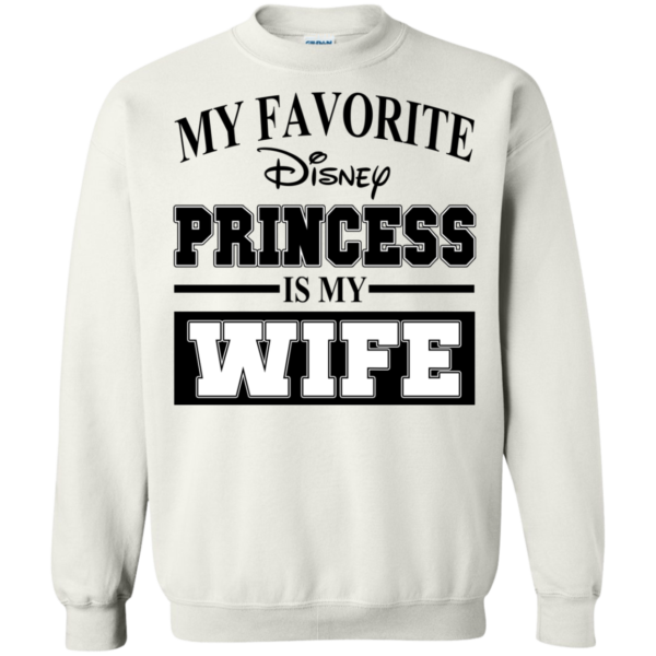 My Favorite Disney Princess is my WIFE Shirt, Hoodie