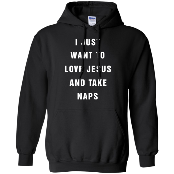 I Just Want To Love Jesus And Take Naps Shirt, Hoodie, Tank