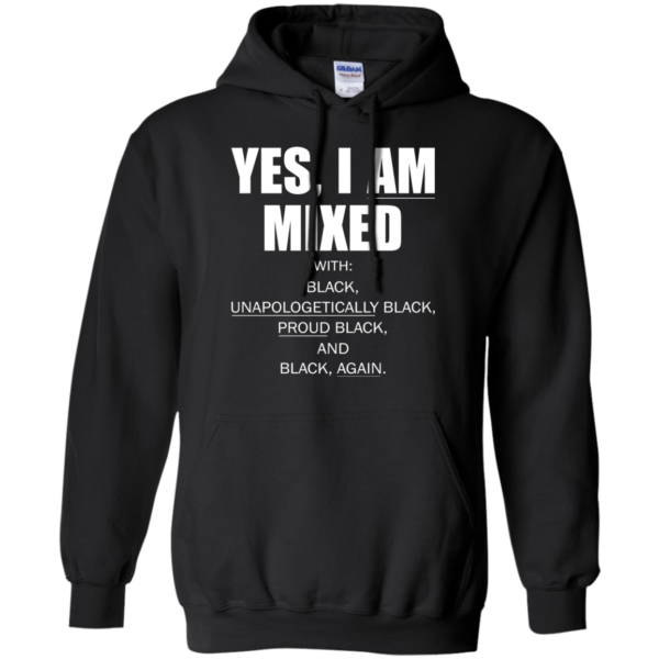 Yes, I Am Mixed With Black, Unapologetically Black, Proud Black And Black Shirt