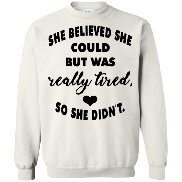 She Believed She Could But Was Really Tired, So She Didn't Shirt