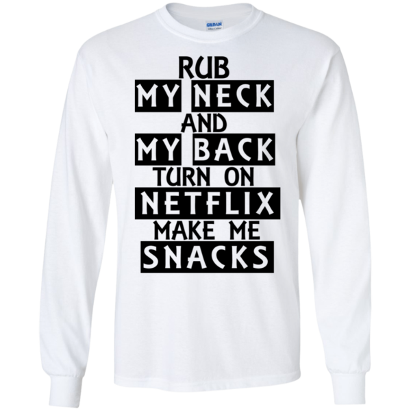 Rub My Neck And My Back Turn On NetFlix Make Me Snacks Shirt