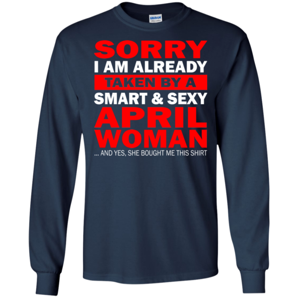 Sorry, I Am Already Taken By A Smart And Sexy April Woman Shirt