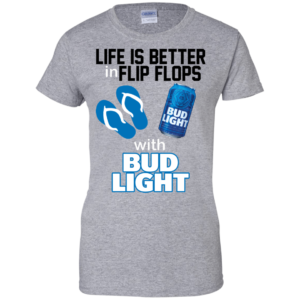 Life Is Better In Flip Flops With Bub Light Shirt, Hoodie