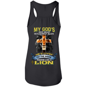 My God's Not Dead He's Surely Alive – Roarin' Like A Lion Shirt