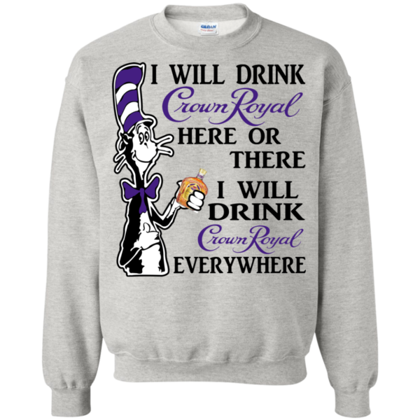 Dr Seuss I Will Drink Crown Royal Here Or There Shirt, Hoodie