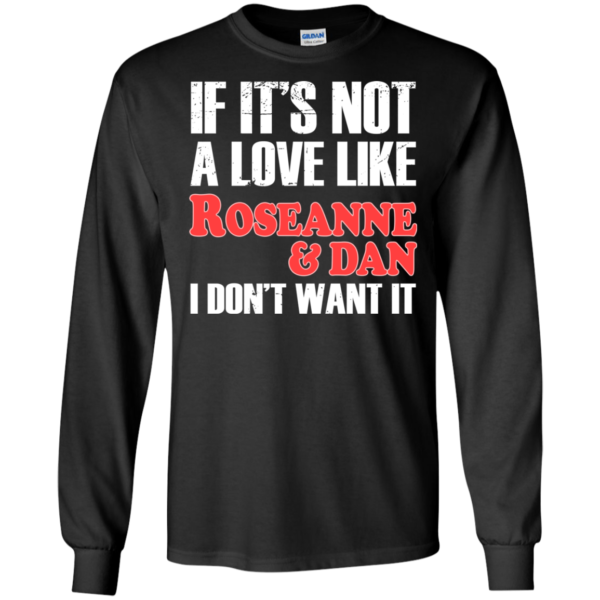 If It's Not A Love Like Roseanne And Dan I Don't Want It Shirt