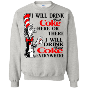 Dr Seuss I Will Drink Diet Coke Here Or There Shirt, Hoodie, Tank