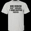 Wine Drinking Rap Singing F-bomb Dropping Mama Shirt