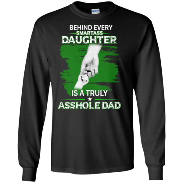 Behind Every Smartass Daughter Is A Truly Asshole Dad ShirtBehind Every Smartass Daughter Is A Truly Asshole Dad Shirt