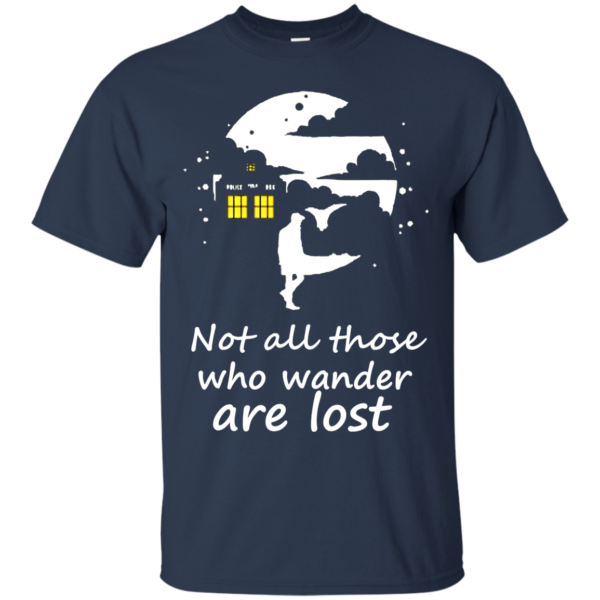 Not All Those Who Wander Are Lost Shirt, Hoodie