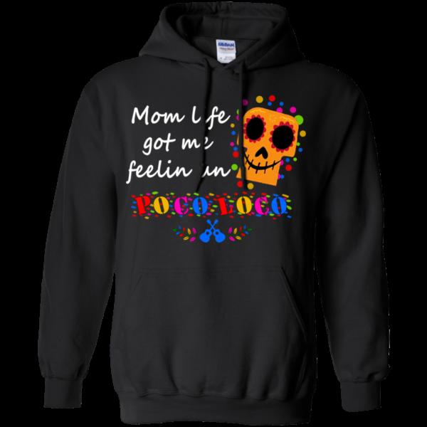Mom Life Got Me Feelin un Poco Loco Shirt, Hoodie