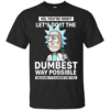 Rick And Morty – No You're Right Let's Do It The Dumbest Way Possible Shirt