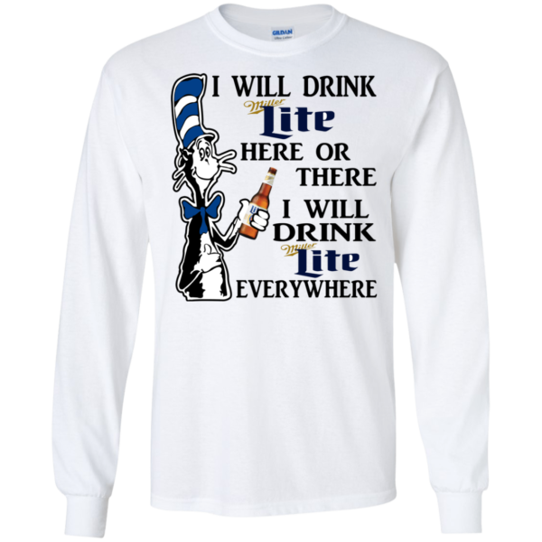 Dr Seuss – I Will Drink Miller Lite Here Or There Shirt, Hoodie