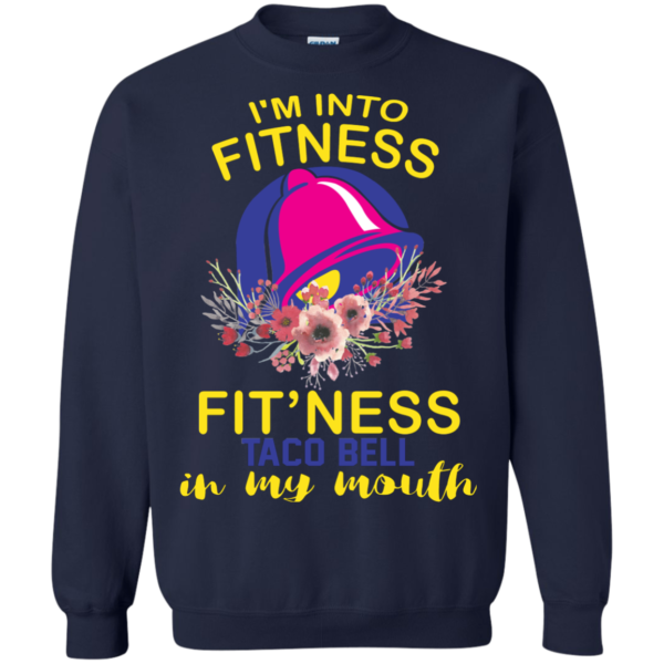 I'm Into Fitness – Fit'ness Taco Bell In My Mouth Shirt