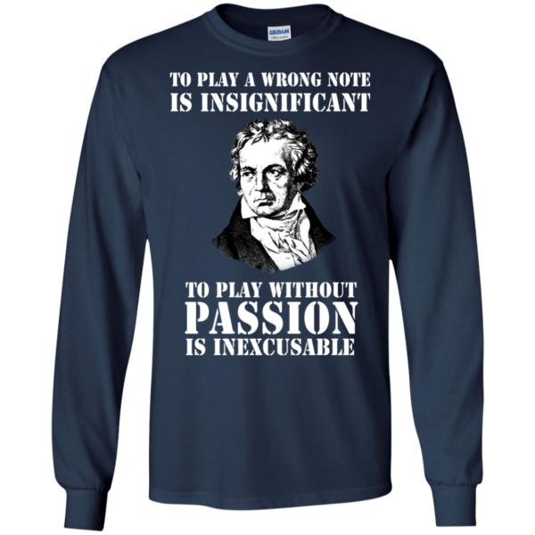 To Play A Wrong Note Is Insignigicant To Play Without Passion Shirt