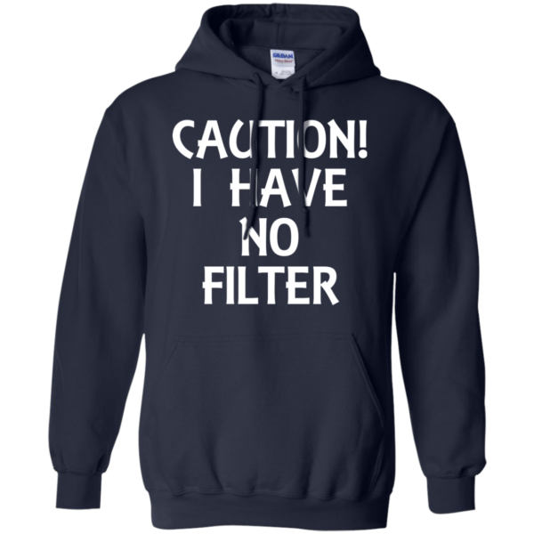Caution I Have No Filter Shirt, Hoodie, Tank