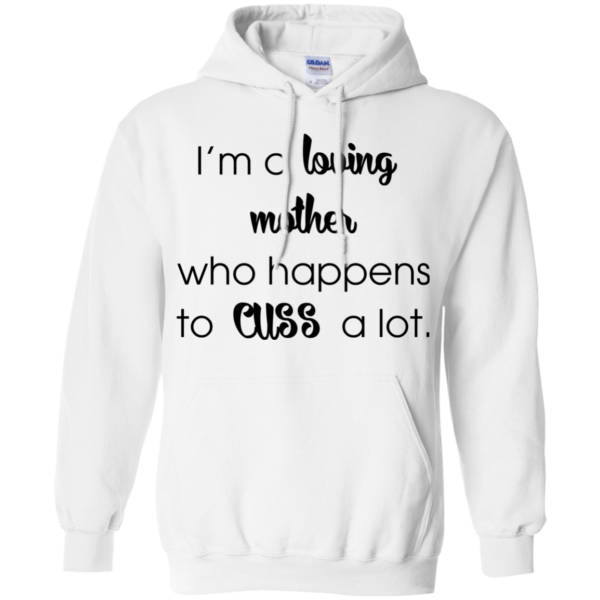 I'm A Loving Mother Who Happens To Cuss A Lot Shirt