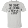 The Dishes Are Looking At Me Dirty Again Shirt, Hoodie