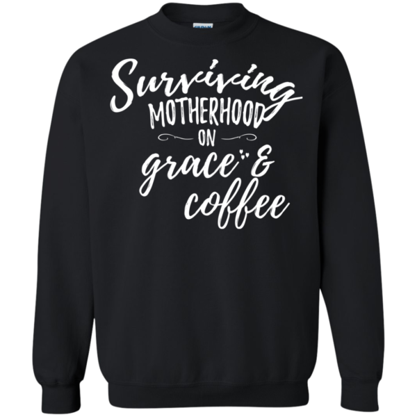 Surviving Motherhood On Grace And Coffee Shirt