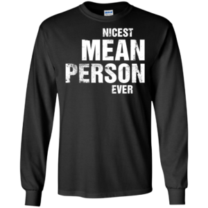 Nicest Mean Person Ever Shirt, Hoodie