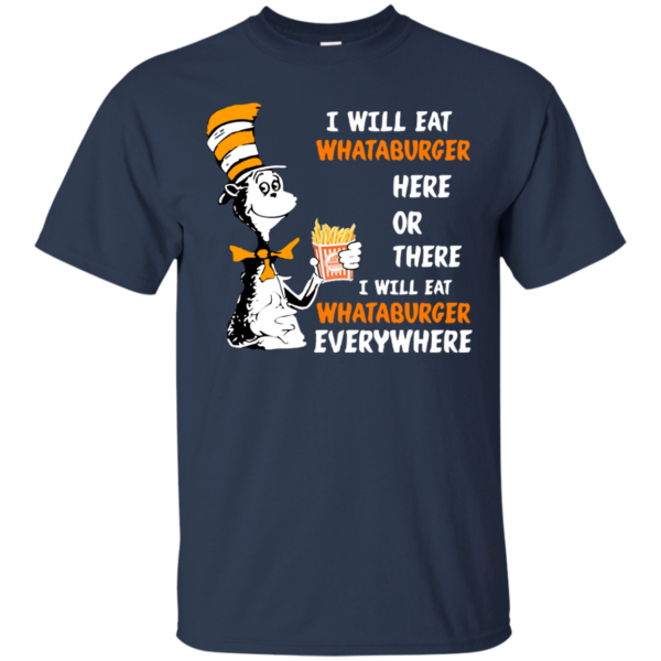 Dr. Seuss – I Will Eat Whataburger Here Or There Shirt, Hoodie