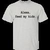 Alexa, Feed My Kids Shirt, Hoodie, Tank