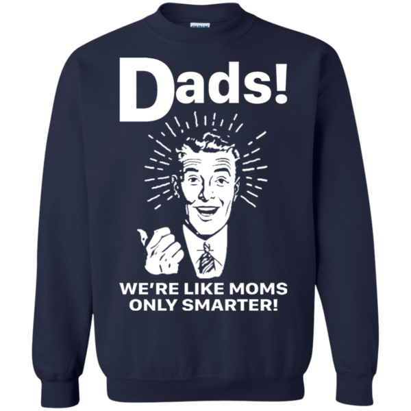 Dads We're Like Moms Only Smarter Shirt, Hoodie