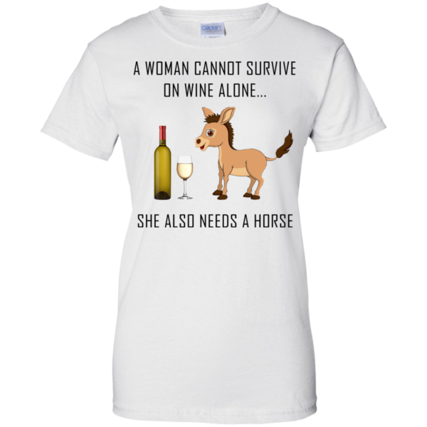 A Woman Cannot Survive On Wine Alone She Also Need A Horse Shirt