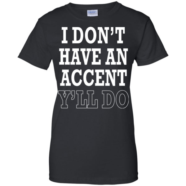 I Don't Have An Accent Y'll Do Shirt, Hoodie