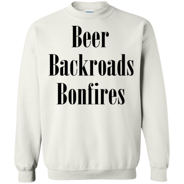 Beer Backroads Bonfires Shirt, Hoodie