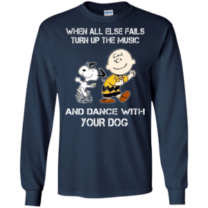 Snoopy – When All Else Fails Turn Up The Music And Dance With Your Dog Shirt