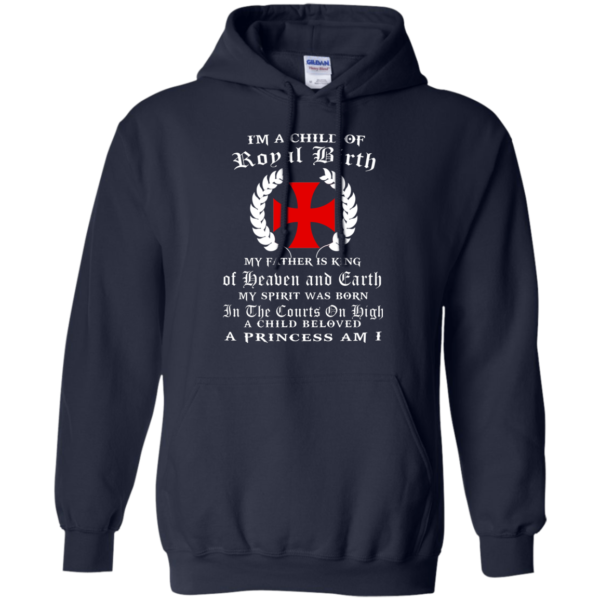 I'm A Child Of Royal Birth – My Father Is King Shirt, Hoodie